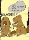 Cartoon: black day (small) by higi tagged blackday,beaver,dentist,pech,panne,teeth,joke