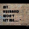 Cartoon: MH - My husband wont let me... (small) by MoArt Rotterdam tagged google googlehits manandwife married marriage maritalissues myhusbandwont hewontletme husband