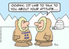 Cartoon: about your attitude eskimo (small) by rmay tagged about,your,attitude,eskimo